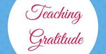 Teaching Kids Gratitude / Books, Practices, and Activities for Teaching Kids Gratitude and Thankfulness