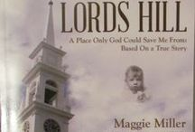 """Lords Hill by; Maggie Miller / A true story about the multi-generational fallout that comes from abuse, alcoholism and mental illness. The search for healing and a relationship with God. Memoir; Lords Hill """"A Place Only God Could Save Me From"""""""