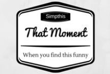 That Moment / That-moment-when jokes / by Simpthis