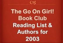 Go On Girl! Book Club 2003 Reading List / The Go On Girl! Book Club 2003 reading list and guest authors.  For complete listing of our titles read go to our website at www.GoOnGirl.org.