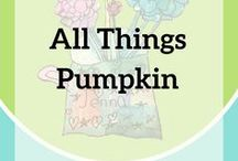 All Things Pumpkin / I love fall and harvest and everything pumpkin!