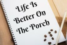 Life is Better on The Porch / Beautiful, relaxing, inviting, fun, porches