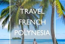Travel French Polynesia / Travel inspiration, practical tips and handy guides for your trip to French Polynesia.