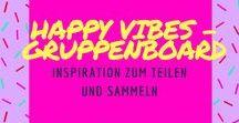 Happy Vibes - Gruppenboard / Das ist ein Gruppenboard für alle Happiness-Lover und Glücks-Aktivisten. ✨✨ Seid dabei und mailt mir eure Anfrage: l.hentschel92@googlemail.com