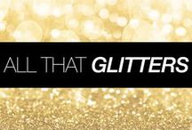 All That Glitters / She who leaves a trail of glitter is never forgotten! Shine bright and leave your mark.