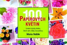 Papírové květiny / Inspirace pro papírové tvoření...vyrobte si svou vlastní papírovou záplavu květin