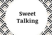 Sweet Talking / A little collection of sweet sayings we LOVE! (All dessert related, of course!). Look for our fun chocolate quotes as well!