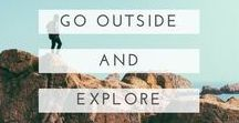 go outside + explore / Life is better outside. Camping, hiking, wilderness.