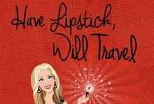 Have Lipstick, Will Travel! / This is the title of my latest book! I'm collecting fun quotes and photos that pertain to my topic and theme. If anyone has a fun quote they want to share with me, please do.