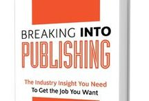 BREAKING INTO PUBLISHING / The Industry Insight You Need to Get the Job You Want plus Book News and Giveaways www.breakingintopublishing.com