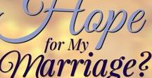 Hope For My Marriage / Posts & quotes offering hope for marriage.