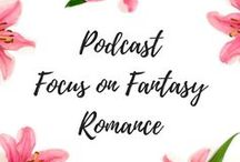 FOCUS ON FANTASY ROMANCE PODCAST / Podcasts for women, book blog, writing podcast, fantasy romance, science fiction romance