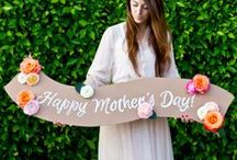 •Celebrate: Mothers Day • / Inspiration for celebrating mom and all the important women in your life