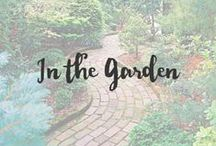 In the Garden / Having a garden is a dream of mine. Now that we bought our first home, my dream can finally come true. Endless gardens here I come!