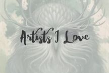 Artists I Love / A collection of work from my favorite artists.