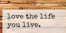 Inspired / Love the life you live and live the life you love                          - Bob Marley