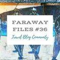 Faraway Files #36 | 6 July 2017