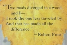 The Road Less Traveled  / Two roads diverged in a yellow wood, And sorry I could not travel both and be one traveler, long I stood...Two roads diverged in a wood, and I—I took the one less traveled by, And that has made all the difference. Robert Frost