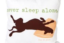 Never Sleep Alone / For when it's time to rest your head. / by Dog is Good