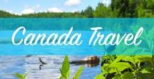 Canada Travel / The beautiful country of Canada. Travel tips and destinations.