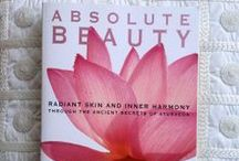 Absolute Beauty / Ayurvedic tips to achieve glow—from the inside out—by Dr. Pratima Raichur.