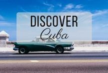 Discover Cuba / Discovering the best of Cuba travel with things to do, places to visit, and more!