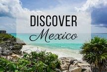 Discover Mexico / Discovering the best of Mexico travel with things to do, places to visit, and more!