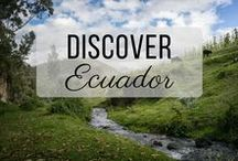 Discover Ecuador / Discovering the best of Ecuador travel with things to do, places to visit, and more!