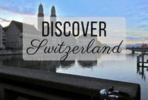 Discover Switzerland / Discovering the best of Switzerland travel with things to do, places to visit, and more!