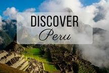Discover Peru / Discovering the best of Peru travel with things to do, places to visit, and more!