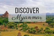 Discover Myanmar / Discovering the best of Myanmar travel with things to do, places to visit, and more!