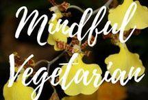 Mindful Vegetarian / Vegetarian Recipes.  Respectful Living.  ARespectfulLife.com Blog.
