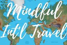 Mindful Int'l Travel / Traveling the world.  Mindfulness.  Respectful Living.  ARepectfulLife.com Blog.