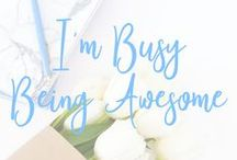 I'm Busy Being Awesome / Self Motivation: Maximize productivity, organization, time management, goal setting, achieve goals, self care, self love, scheduling, minimalism, minimalist, simplify.
