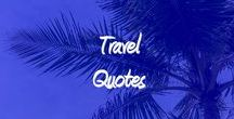 Travel Quotes / Travel Quotes by fellow travelers!