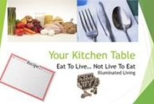 Your Kitchen Table / What's On Your Kitchen Table? Recipes, Menus, Meal Planning, Cooking Tips, and so much more. / by Illuminated Living