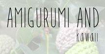 Amigurumi and Kawaii / Amigurumi is the Japanese art of crocheting or knitting adorable stuffed yarn pieces.