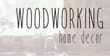 Woodworking Home Decor / Simple and beautiful wood based home and farmhouse decor projects.
