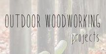 Outdoor Woodworking Projects / Outdoor building ideas, projects, and plans.