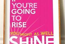 Inspiration / Inspiration to lift your spirit and make you SHINE!