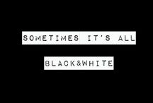 IT'S ALL BLACK + WHITE  / by Catherine Maroussis