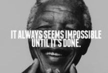 Inspiration from Nelson Mandela / Celebrating the wisdom of the magnificent Nelson Mandela. May he rest in peace.