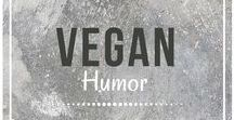 Vegan Humor / Vegan humor from around the web.  Follow for vegan funnies!