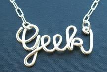 geek / the stuff i love / by Cacayorin Hendrix