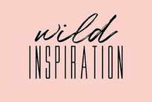 Wild Inspiration / Quotes, inspiration + motivation
