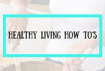 HEALTHY LIVING HOW TO'S