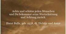 Weitere Zitate - Gedichte - Zitate - Quotes deutsch / Zitate - Gedichte - Quotes von Horst Bulla, geb. 1958, dt. Freidenker, Dichter & Autor - Zitate Deutsch, Leben, Freundschaft, Liebe, Gefühle, Glück, Hoffnung, Menschen, Beziehung, Ehrlichkeit u.a.