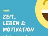 Mehr Zeit, Leben & Motivation / Wie DU mehr aus deiner Zeit und deinem Leben machst. Lebe dein Leben besser und zufriedener. Verwirkliche deine Ziele und lebe dein Leben.