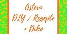 Ostern / Tipps + Tricks, Rezepte und Deko rund um Ostern