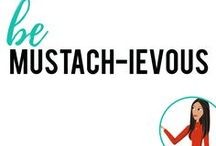 be Mustach-ievous / mustache things